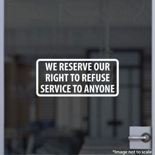 We Reserve Our Right to Refuse Service Decal